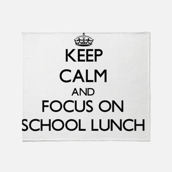 Keep Calm by focusing on School Lunc Throw Blanket