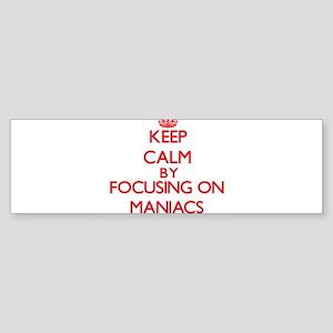 Keep Calm by focusing on Maniacs Bumper Sticker