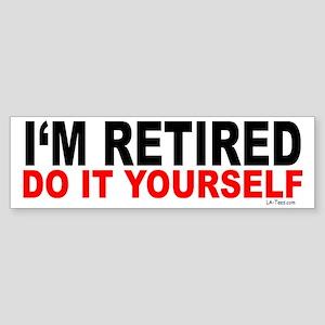 I'M RETIRED - DO IT YOURSELF Bumper Sticker