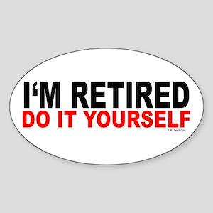 I'M RETIRED - DO IT YOURSELF Oval Sticker
