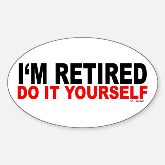 I'M RETIRED - DO IT YOURSELF Oval Decal
