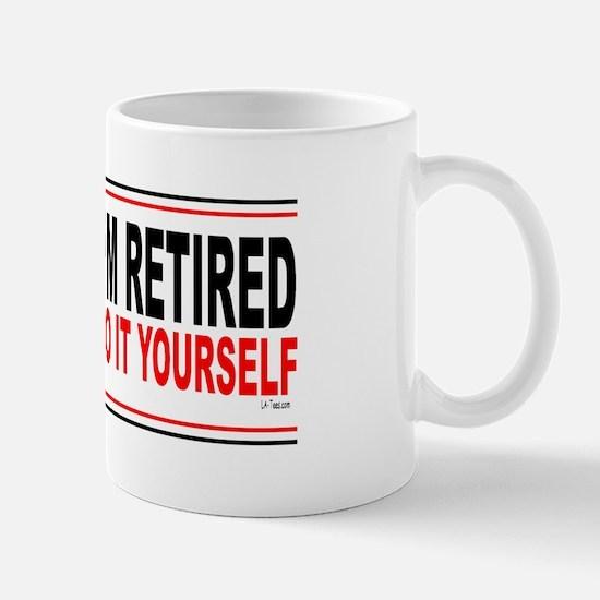 I'M RETIRED - DO IT YOURSELF Mug