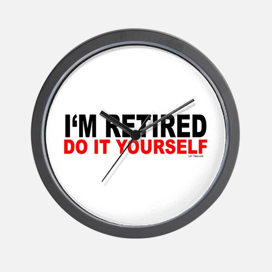 I'M RETIRED - DO IT YOURSELF Wall Clock