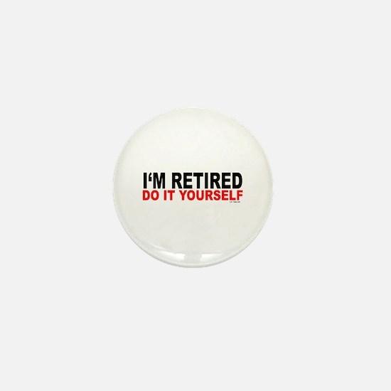 I'M RETIRED - DO IT YOURSELF Mini Button