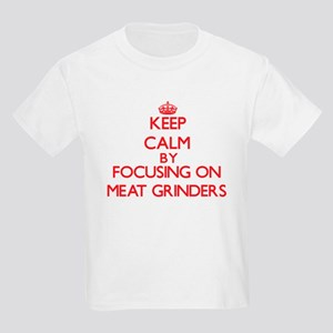 Keep Calm by focusing on Meat Grinders T-Shirt