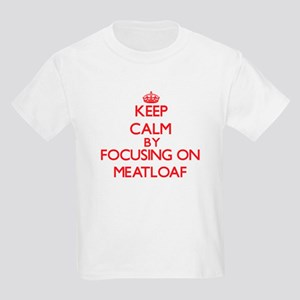Keep Calm by focusing on Meatloaf T-Shirt