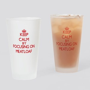 Keep Calm by focusing on Meatloaf Drinking Glass