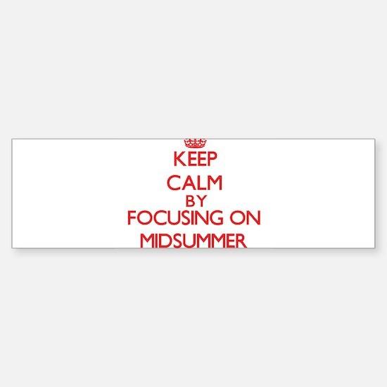 Keep Calm by focusing on Midsummer Bumper Bumper Bumper Sticker