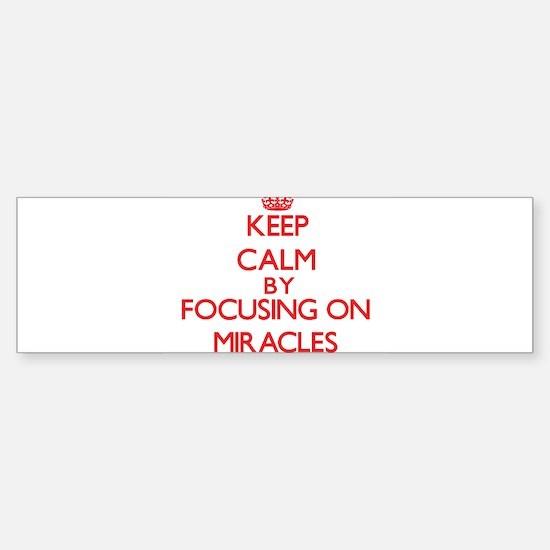 Keep Calm by focusing on Miracles Bumper Bumper Bumper Sticker