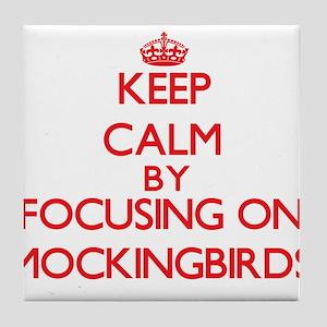 Keep Calm by focusing on Mockingbirds Tile Coaster