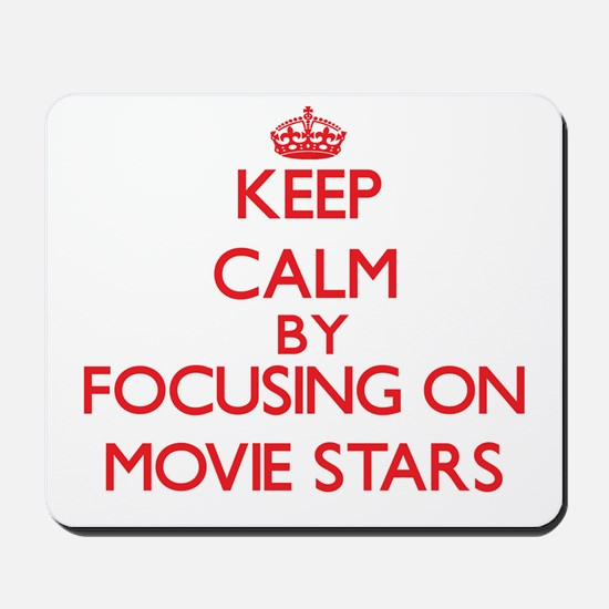 Keep Calm by focusing on Movie Stars Mousepad