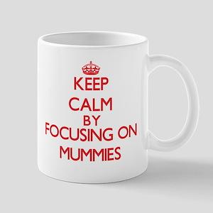 Keep Calm by focusing on Mummies Mugs