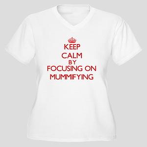 Keep Calm by focusing on Mummify Plus Size T-Shirt