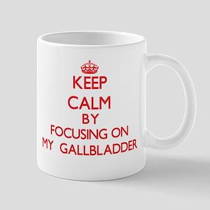 Keep Calm by focusing on My Gallbladder Mugs