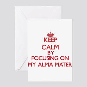 Keep Calm by focusing on My Alma Ma Greeting Cards