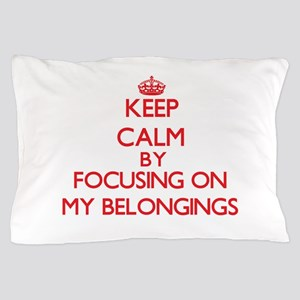 Keep Calm by focusing on My Belongings Pillow Case
