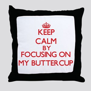 Keep Calm by focusing on My Buttercup Throw Pillow