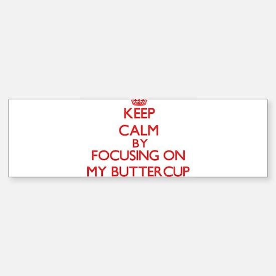 Keep Calm by focusing on My Butterc Bumper Bumper Bumper Sticker
