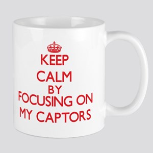 Keep Calm by focusing on My Captors Mugs