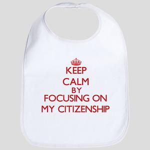 Keep Calm by focusing on My Citizenship Bib