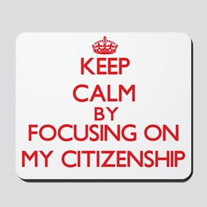 Keep Calm by focusing on My Citizenship Mousepad