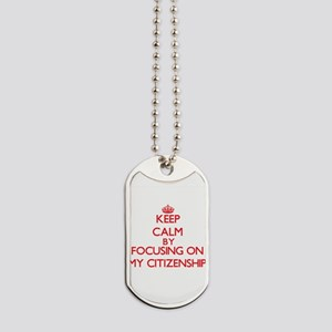 Keep Calm by focusing on My Citizenship Dog Tags