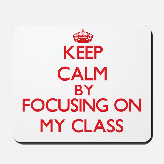 Keep Calm by focusing on My Class Mousepad