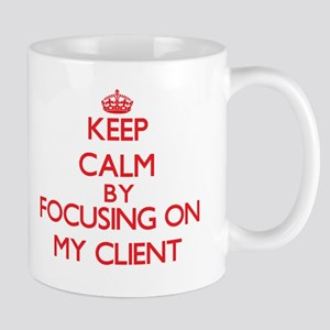 Keep Calm by focusing on My Client Mugs