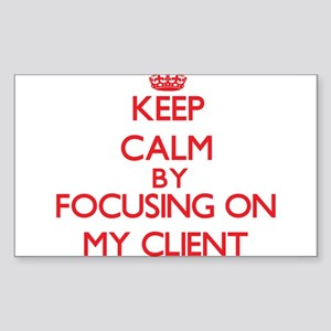 Keep Calm by focusing on My Client Sticker
