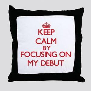 Keep Calm by focusing on My Debut Throw Pillow