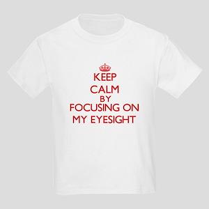 Keep Calm by focusing on MY EYESIGHT T-Shirt