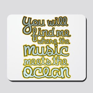 You Will Find Me Where The Music Meets T Mousepad