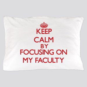 Keep Calm by focusing on My Faculty Pillow Case