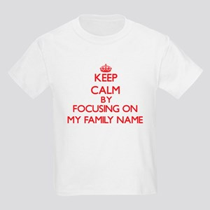 Keep Calm by focusing on My Family Name T-Shirt
