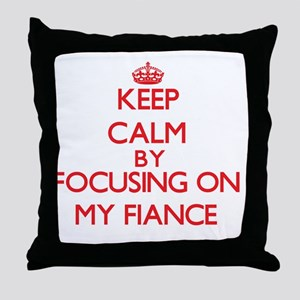 Keep Calm by focusing on My Fiance Throw Pillow