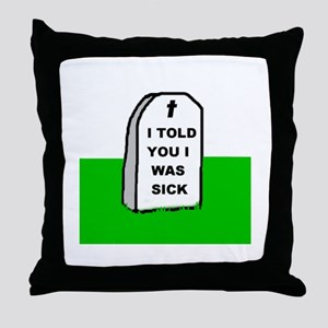I WAS SICK Throw Pillow
