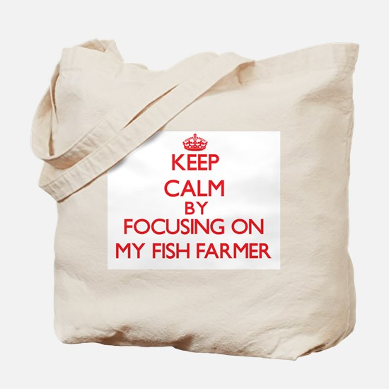 Keep Calm by focusing on My Fish Farmer Tote Bag