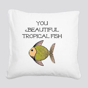 You Beautiful Tropical Fish Square Canvas Pillow