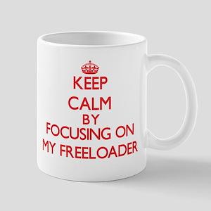 Keep Calm by focusing on My Freeloader Mugs