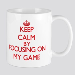Keep Calm by focusing on My Game Mugs