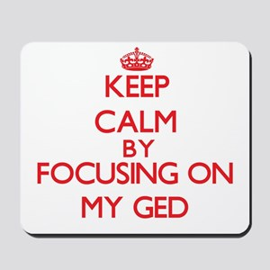 Keep Calm by focusing on My Ged Mousepad