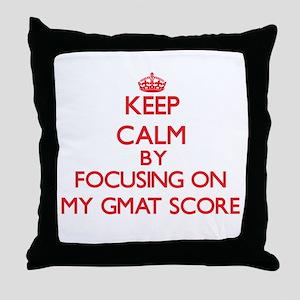Keep Calm by focusing on My Gmat Scor Throw Pillow