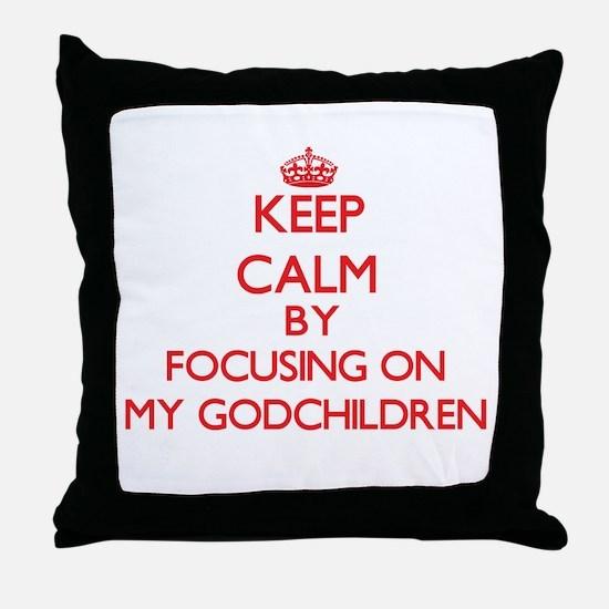Keep Calm by focusing on My Godchildr Throw Pillow