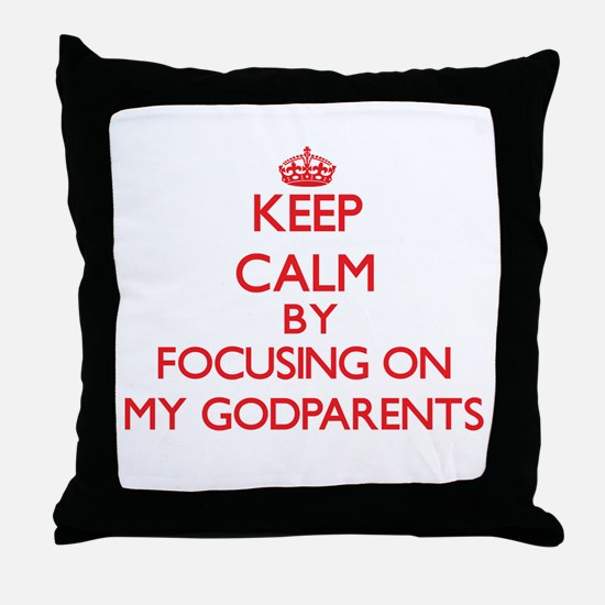 Keep Calm by focusing on My Godparent Throw Pillow