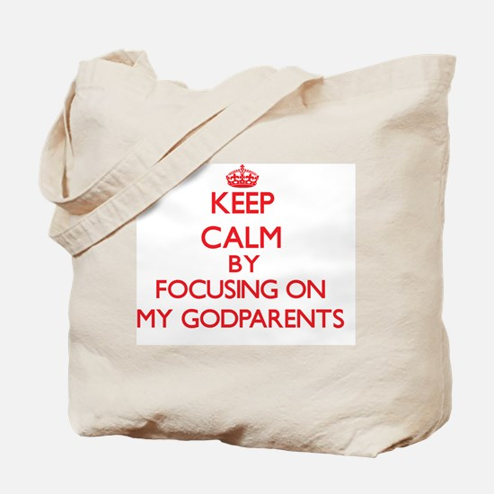 Keep Calm by focusing on My Godparents Tote Bag