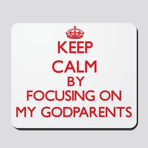 Keep Calm by focusing on My Godparents Mousepad