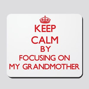 Keep Calm by focusing on My Grandmother Mousepad