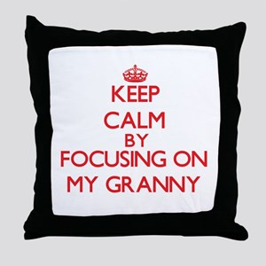 Keep Calm by focusing on My Granny Throw Pillow