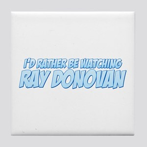I'd Rather Be Watching Ray Donovan Tile Coaster