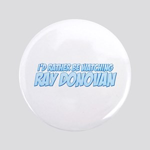 "I'd Rather Be Watching Ray Donovan 3.5"" Button"